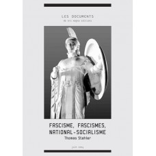 THOMAS STAHLER : Fascisme, fascismes, national-socialisme